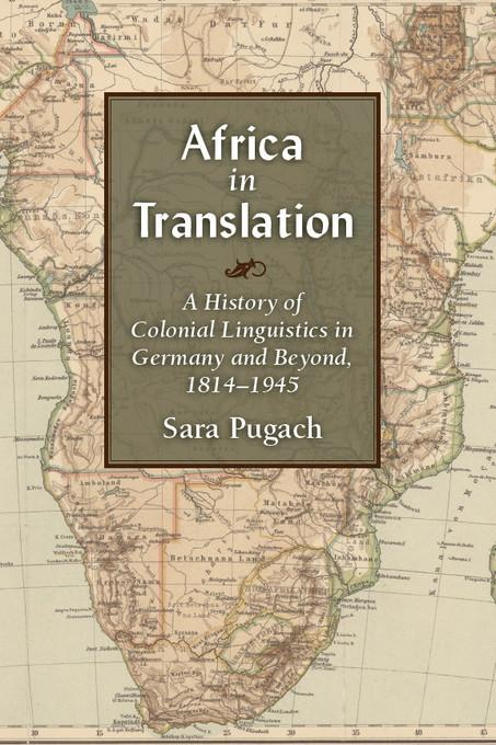 Africa in Translation: A History of Colonial Linguistics in Germany and Beyond, 1814-1945 EB9780472027774