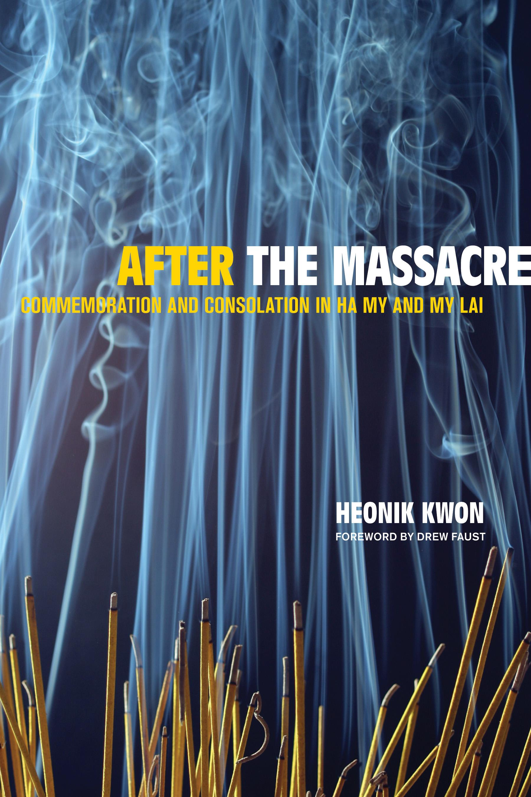 After the Massacre: Commemoration and Consolation in Ha My and My Lai EB9780520939653