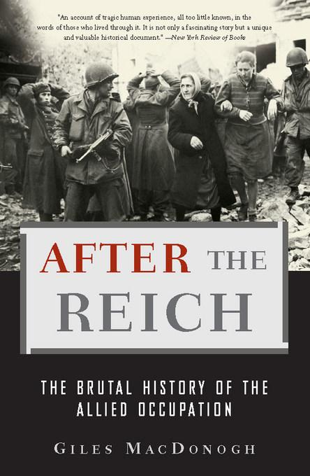 After the Reich: The Brutal History of the Allied Occupation EB9780465006205