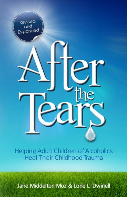 After the Tears: Helping Adult Children of Alcoholics Heal Their Childhood Trauma EB9780757393372