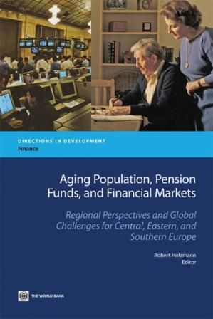 Aging Population, Pension Funds, and Financial Markets: Regional Perspectives and Global Challenges for Central, Eastern and Southern Europe EB9780821377338