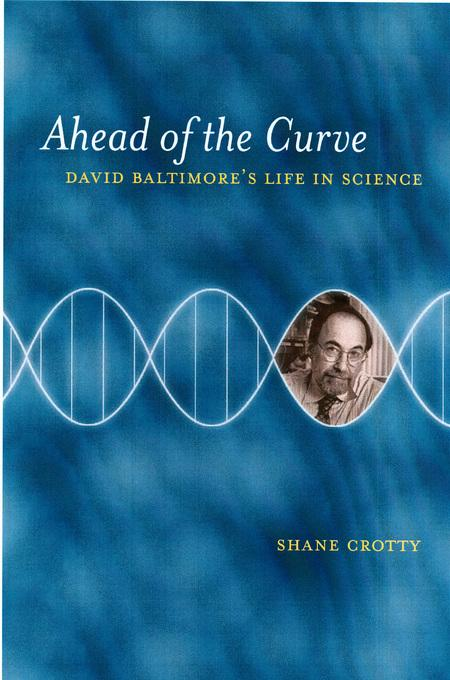 Ahead of the Curve: David Baltimore's Life in Science EB9780520930261