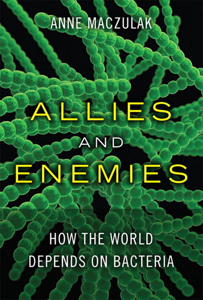 Allies and Enemies: How the World Depends on Bacteria EB9780132119290