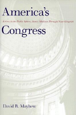 America's Congress: Actions in the Public Sphere, James Madison Through Newt Gingrich EB9780300130027