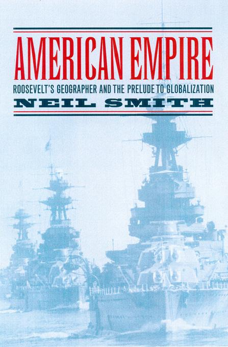 American Empire: Roosevelt's Geographer and the Prelude to Globalization EB9780520931527