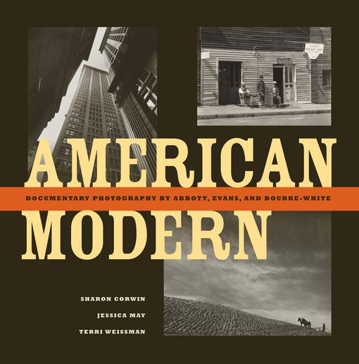 American Modern: Documentary Photography by Abbott, Evans, and Bourke-White EB9780520948013