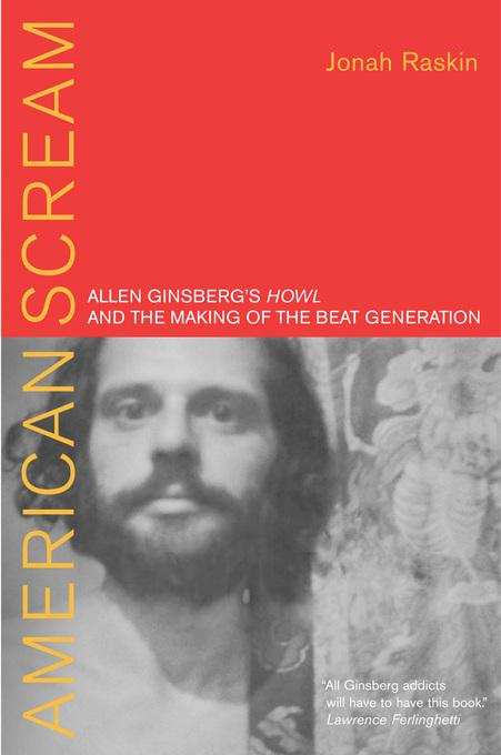 American Scream: Allen Ginsberg's Howl and the Making of the Beat Generation EB9780520939349