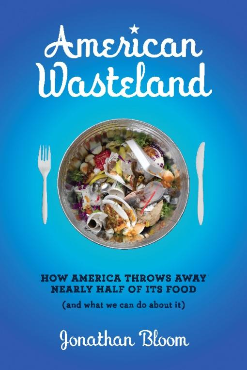 American Wasteland: How America Throws Away Nearly Half of Its Food (and What We Can Do About It) EB9780738214368