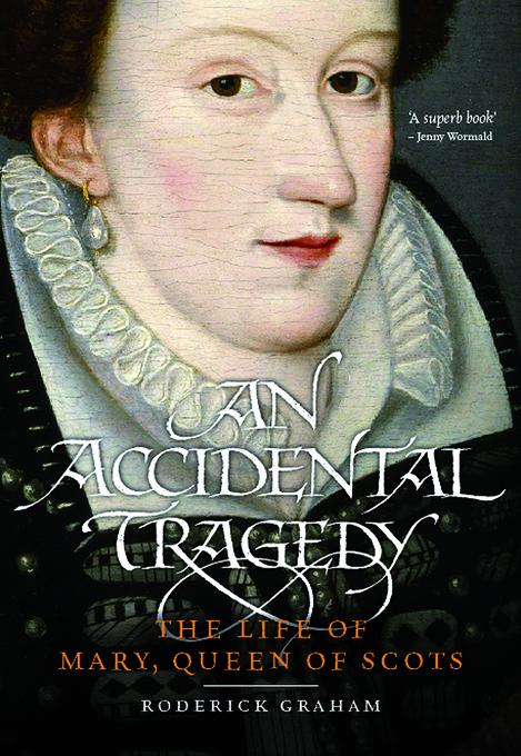 An Accidental Tragedy: The Life of Mary, Queen of Scots EB9780857904973