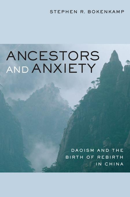 Ancestors and Anxiety: Daoism and the Birth of Rebirth in China EB9780520933347