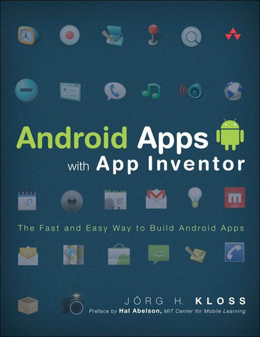 Android Apps with App Inventor: The Fast and Easy Way to Build Android Apps EB9780132906593