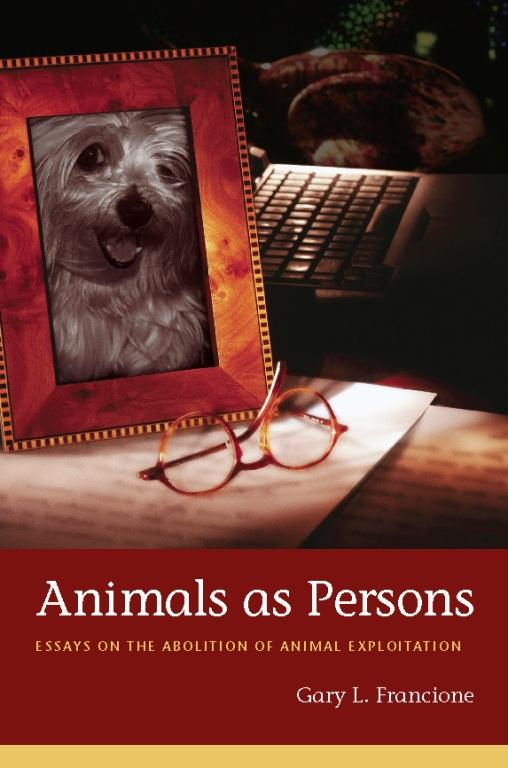 Animals as Persons: Essays on the Abolition of Animal Exploitation EB9780231511568