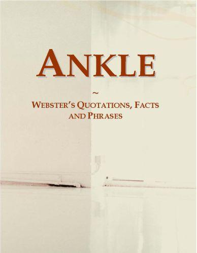 Ankle: Webster?s Quotations, Facts and Phrases