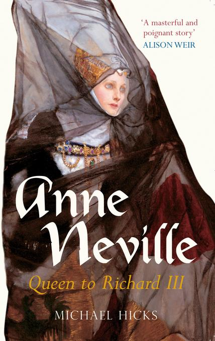 Anne Neville: Queen to Richard III EB9780752468877
