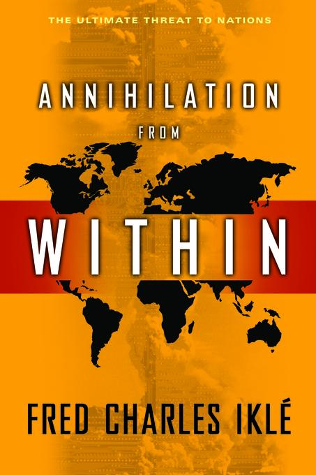 Annihilation from Within: The Ultimate Threat to Nations EB9780231511407