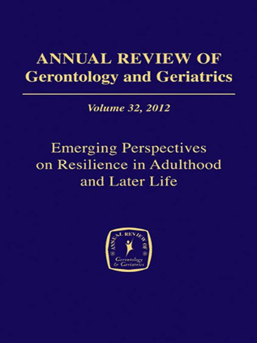 Annual Review of Gerontology and Geriatrics, Volume 32, 2012: Emerging Perspectives on Resilience in Adulthood and Later Life EB9780826108753