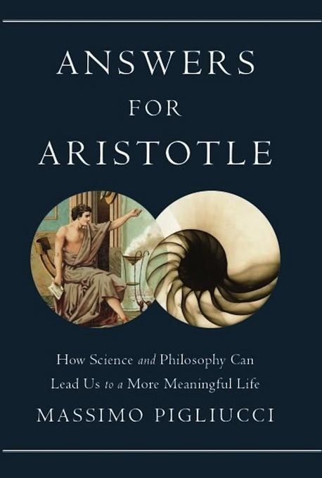 Answers for Aristotle: How Science and Philosophy Can Lead Us to A More Meaningful Life EB9780465032808