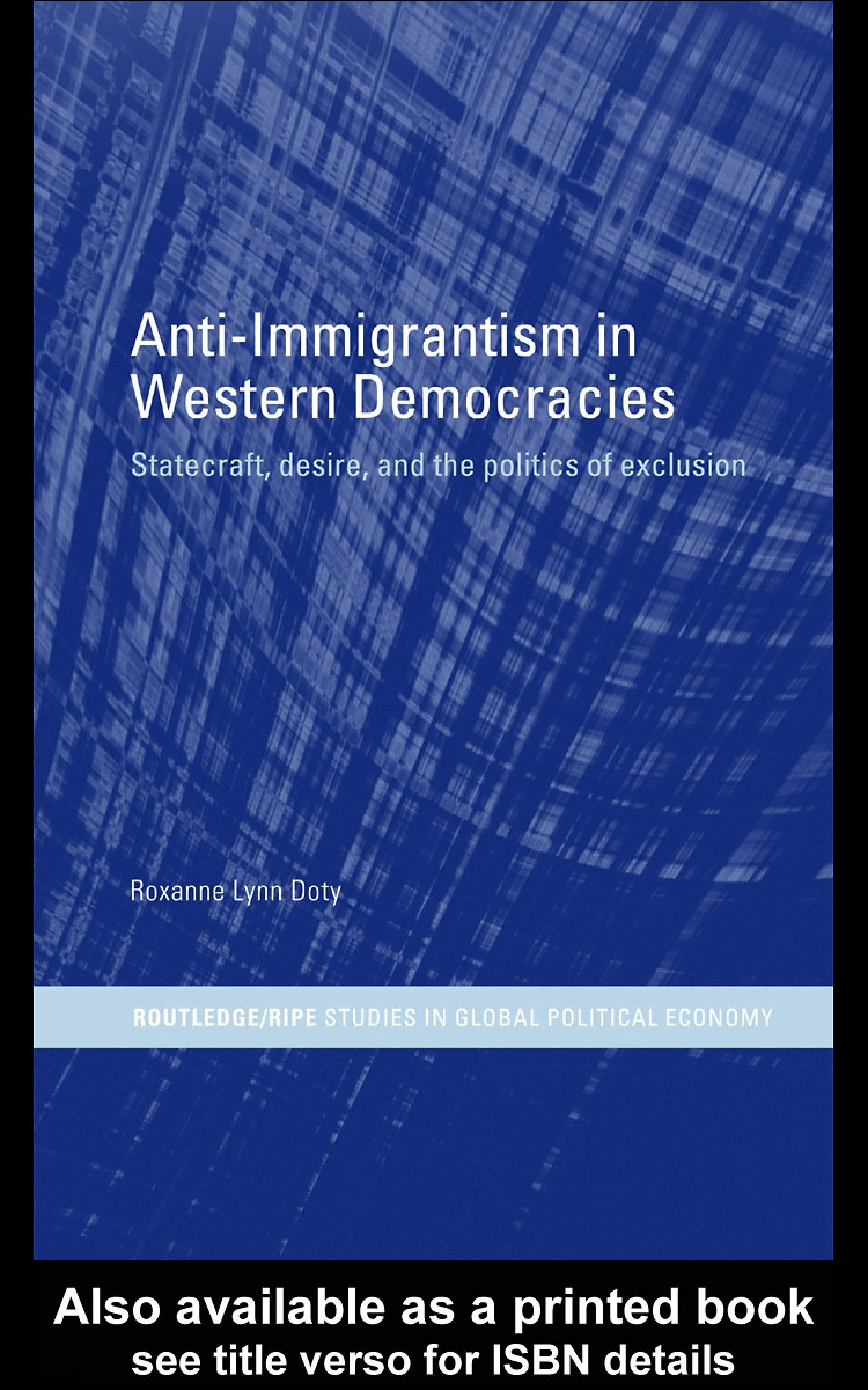 Anti-Immigrantism in Western Democracies: Statecraft, Desire and the Politics of Exclusion EB9780203391426