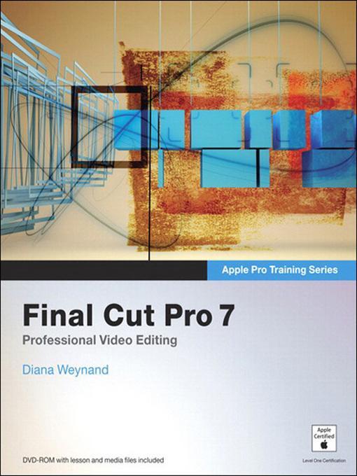 Apple Pro Training Series: Final Cut Pro 7: Professional Video Editing