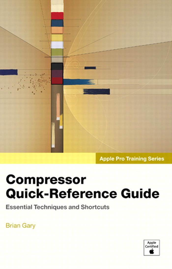 Apple Pro Training Series: Compressor Quick-Reference Guide EB9780321487599