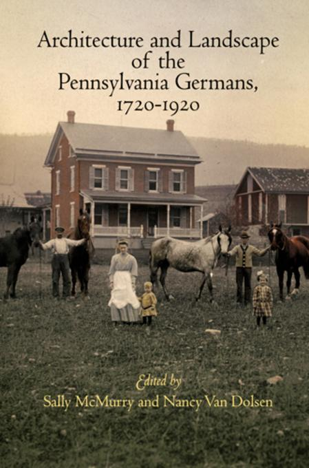 Architecture and Landscape of the Pennsylvania Germans, 1720-1920 EB9780812204957