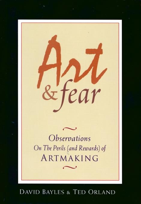 Art & Fear: Observations on the Perils (and Rewards) of Artmaking EB9780961454722