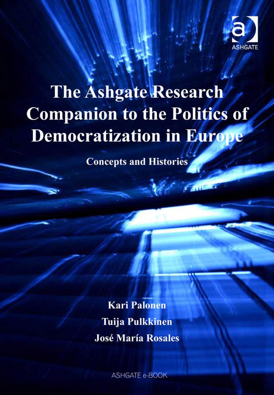 Ashgate Research Companion to the Politics of Democratization in Europe, The: Concepts and Histories EB9780754688792
