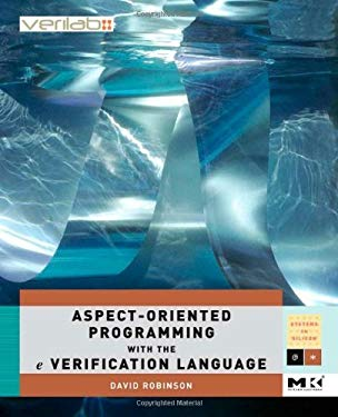 Aspect-Oriented Programming with the e  Verification Language: A Pragmatic Guide for Testbench Developers EB9780080551555