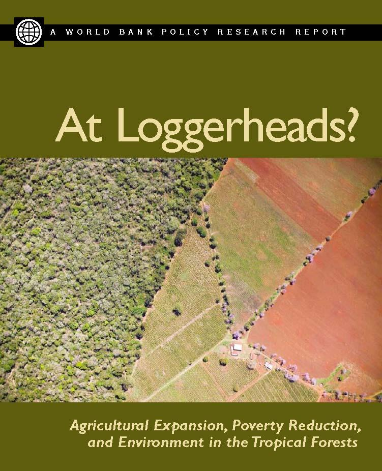 At Loggerheads: Agricultural Expansion, Poverty Reduction, and Environment in the Tropical Forests EB9780821367360