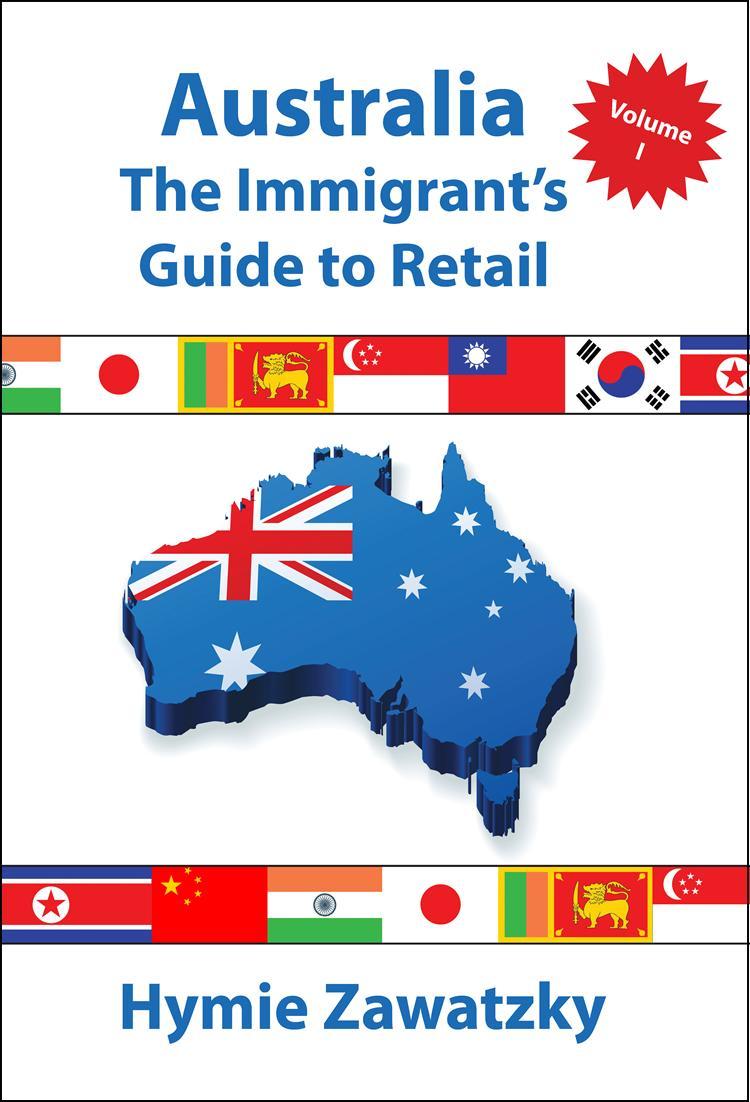 Australia - The Immigrant's Guide to Retail - Volume I EB9780987141231