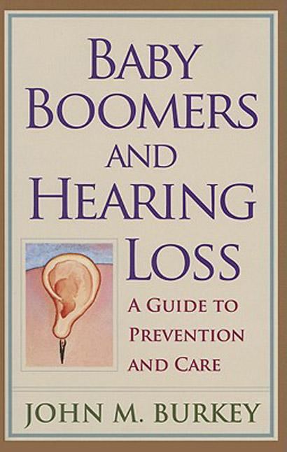 Baby Boomers and Hearing Loss: A Guide to Prevention and Care EB9780813540054