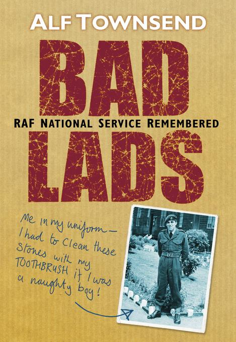 Bad Lads: RAF National Service Remembered EB9780752472607