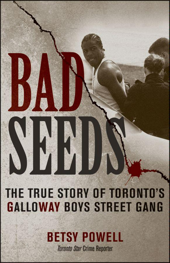 Bad Seeds: The True Story of Toronto's Galloway Boys Street Gang EB9780470676172