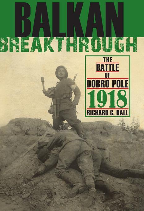 Balkan Breakthrough: The Battle of Dobro Pole 1918 EB9780253004116