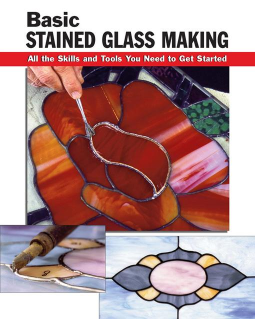 Basic Stained Glass Making: All the Skills and Tools You Need to Get Started EB9780811745918