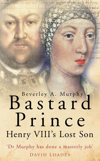 Bastard Prince: Henry VIII's Lost Son EB9780752468891