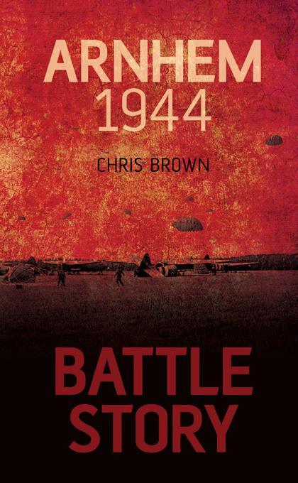 Battle Story: Arnhem 1944 EB9780752468440