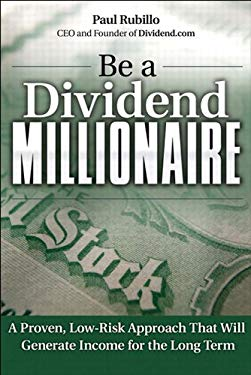 Be a Dividend Millionaire: A Proven, Low-Risk Approach That Will Generate Income for the Long Term EB9780132690553