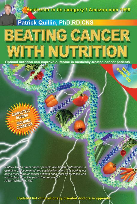 Beating Cancer with Nutrition: Optimal Nutrition Can Improve Outcome in Medically-Treated Cancer Patients. EB9780963837288