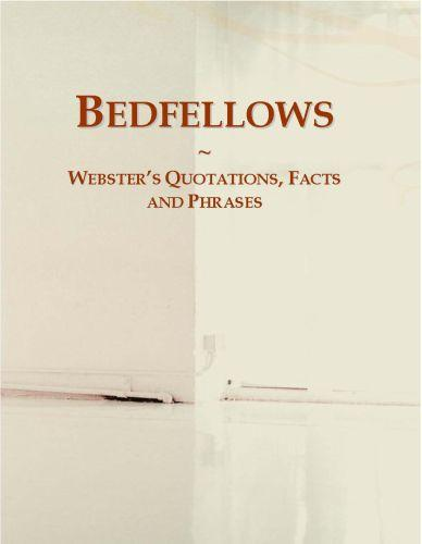 Bedfellows: Webster's Quotations, Facts and Phrases EB9780546683714