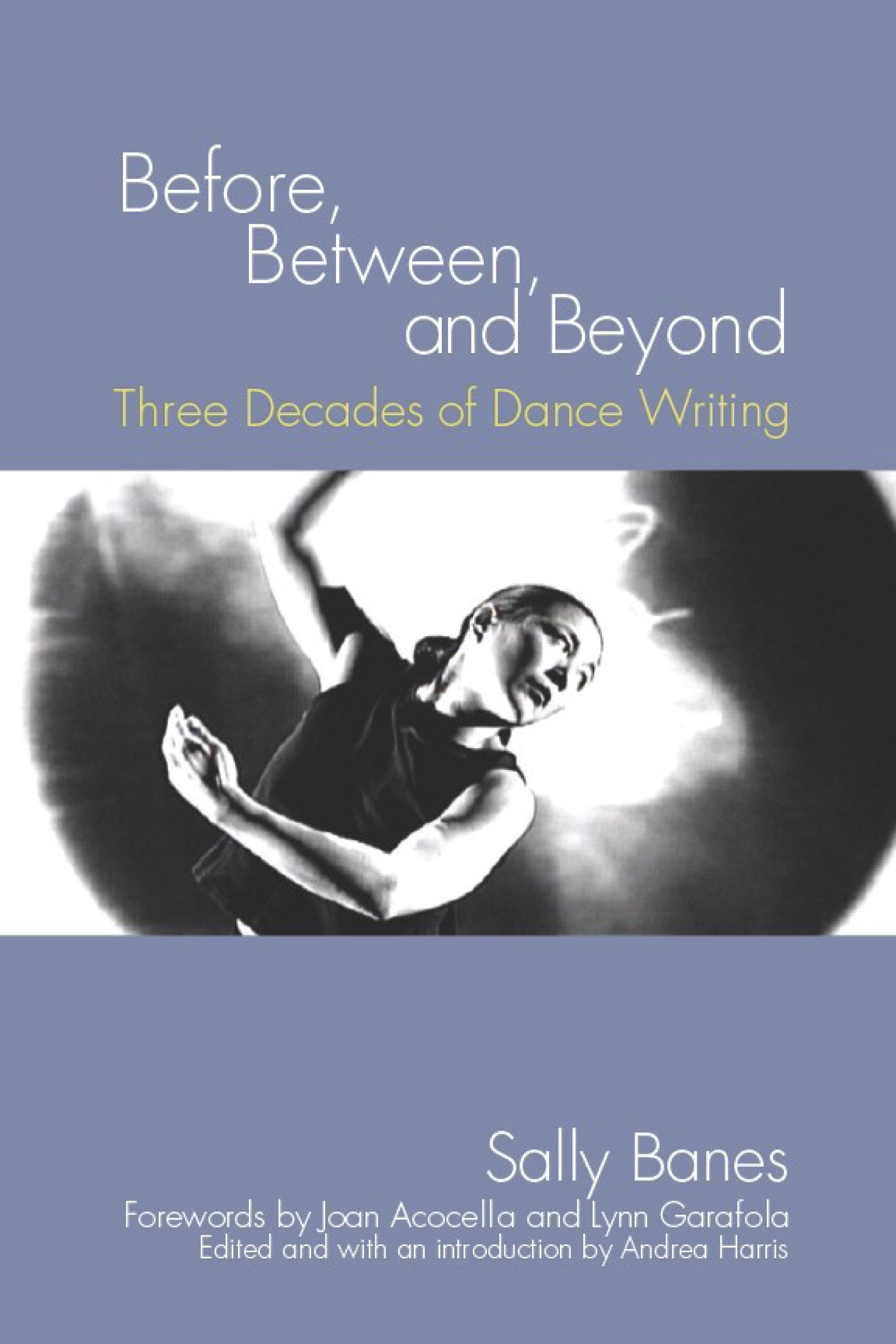 Before, Between, and Beyond: Three Decades of Dance Writing EB9780299221539