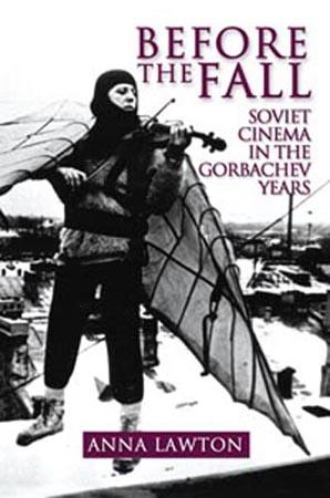 Before the Fall: Soviet Cinema in the Gorbachev Years EB9780983245131