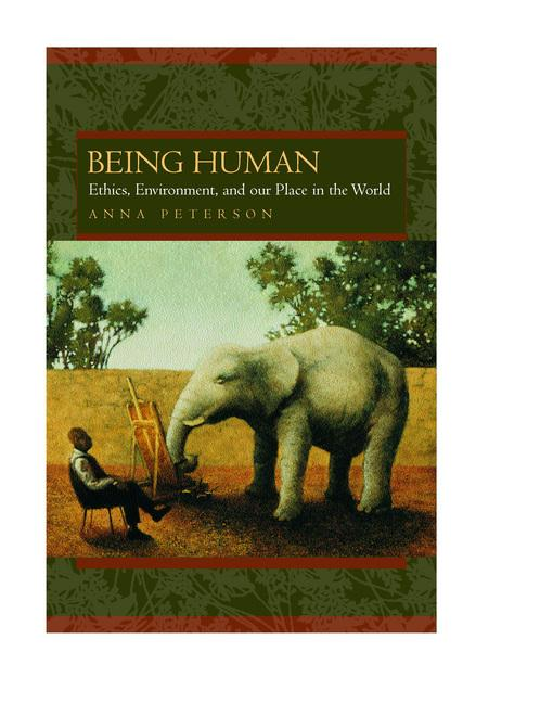 Being Human: Ethics, Environment, and Our Place in the World EB9780520926059