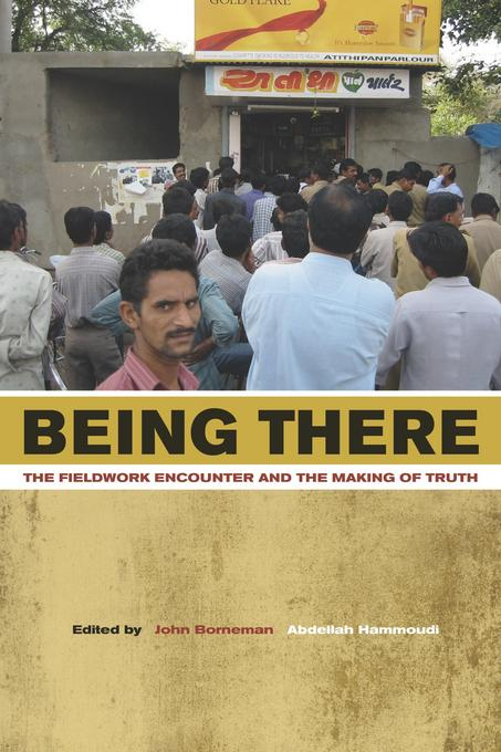 Being There: The Fieldwork Encounter and the Making of Truth EB9780520943438