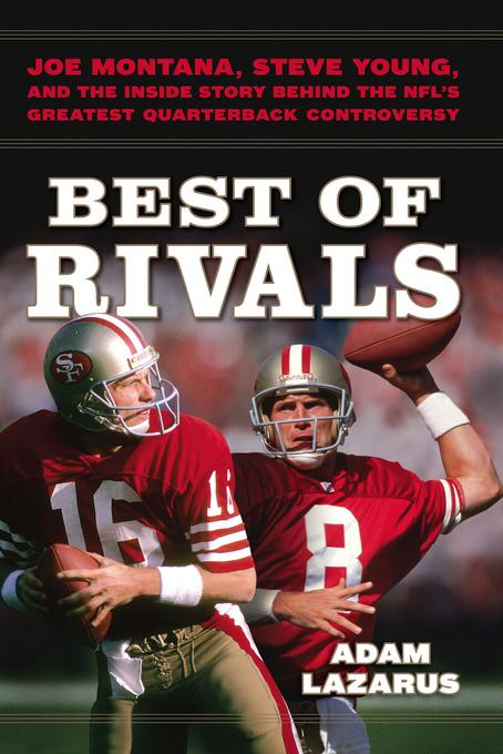 Best of Rivals: Joe Montana, Steve Young, and the Inside Story behind the NFL's Greatest Quarterback Controversy EB9780306821363
