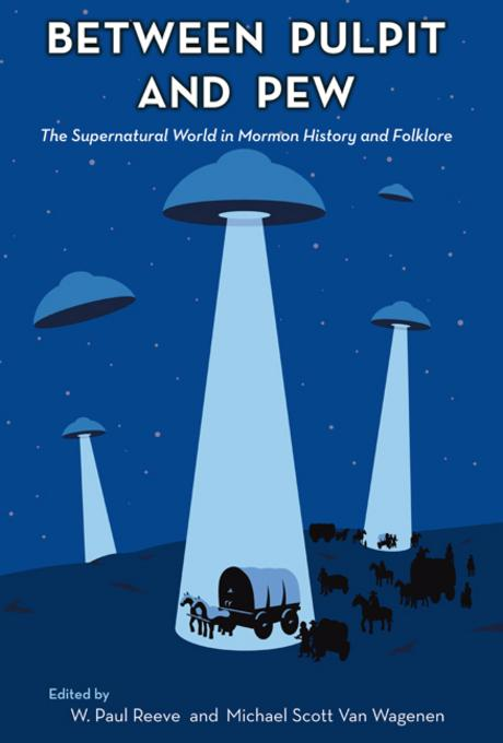 Between Pulpit and Pew: The Supernatural World in Mormon History and Folklore EB9780874218237
