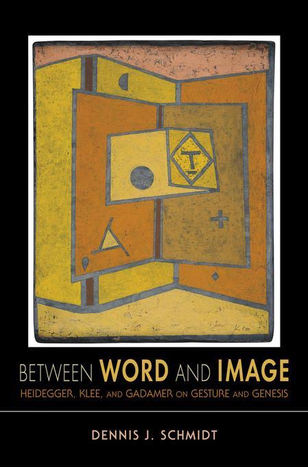 Between Word and Image: Heidegger, Klee, and Gadamer on Gesture and Genesis EB9780253006226