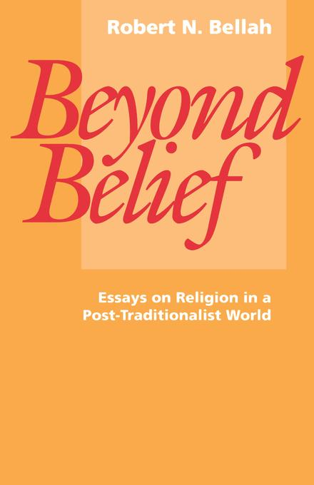 Beyond Belief: Essays on Religion in a Post-Traditionalist World EB9780520911123