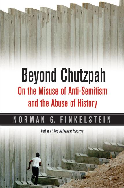 Beyond Chutzpah: On the Misuse of Anti-Semitism and the Abuse of History EB9780520901919