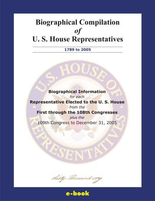 Biographical Compilation of U. S. House Representatives (1789 - 2005) EB9780977602100